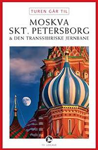 Turen går til Moskva, Skt. Petersborg & den transsibirske jernbane
