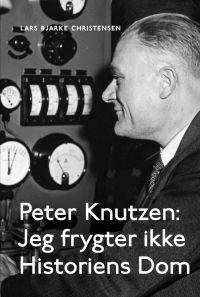 Peter Knutzen: Jeg frygter ikke Historiens Dom