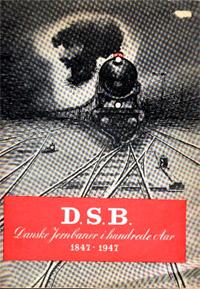 DSB danske Jernbaner i hundrede Aar 1847-1947
