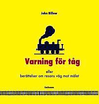 Varning för tåg : eller berättelser om resans väg mot mälet