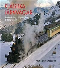 Klassiska järnvägar : en hyllning till gångna tiders resor