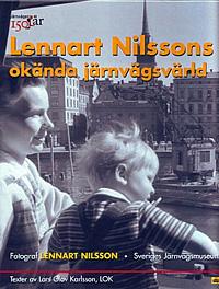 Lennart Nilssons okända järnvägsvärld