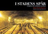 I stadens spår: fotografier från Stockholms tunnelbana
