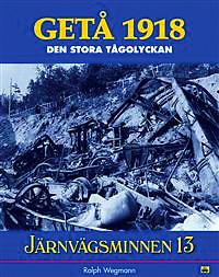 Järnvägsminnen 13 : GETÅ 1918-den stora tågolyckan