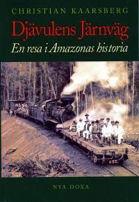 Djävulens järnväg : En resa i Amazonas historia